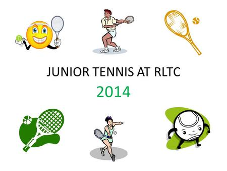 JUNIOR TENNIS AT RLTC 2014. Junior tennis at Reigate LTC 2014 We have approximately 200 junior members, ranging in age from 3 to 16, of all standards.