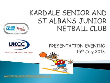 PRESENTATION EVENING 15 th July 2013 www.kardaleandstalbansnetball.co.uk.