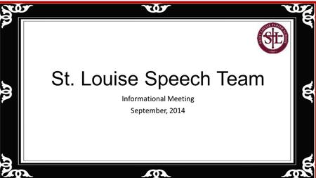 St. Louise Speech Team Informational Meeting September, 2014.