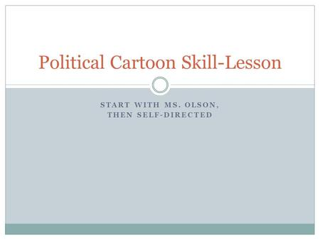 START WITH MS. OLSON, THEN SELF-DIRECTED Political Cartoon Skill-Lesson.