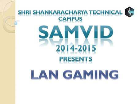 ABOUT LAN Gaming has been the core event of SAMVID fest. This time we have come with all Latest Games you can enjoy to provide you the entertainment you.