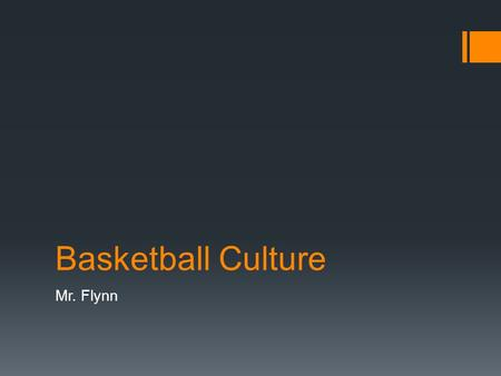 Basketball Culture Mr. Flynn. Basketball  On February 9, 1895, the first intercollegiate 5-on-5 game was played at Hamline University between Hamline.