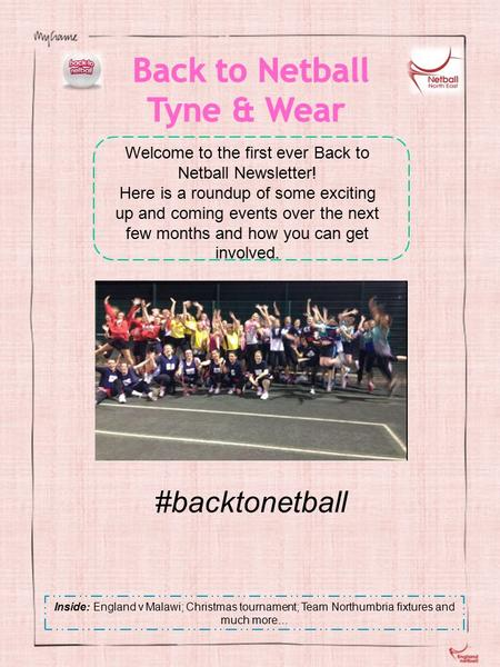 #backtonetball Welcome to the first ever Back to Netball Newsletter! Here is a roundup of some exciting up and coming events over the next few months and.