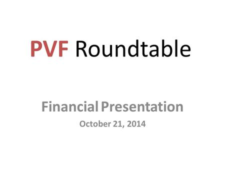 PVF Roundtable Financial Presentation October 21, 2014.