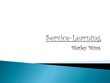 Marley Mims.  Service-learning is a teaching method that combines service to the community with classroom curriculum. It is more than merely community.