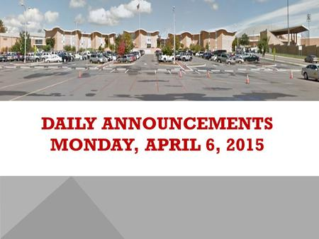 DAILY ANNOUNCEMENTS MONDAY, APRIL 6, 2015. REGULAR DAILY CLASS SCHEDULE 7:45 – 9:15 BLOCK A7:30 – 8:20 SINGLETON 1 8:25 – 9:15 SINGLETON 2 9:22 - 10:52.
