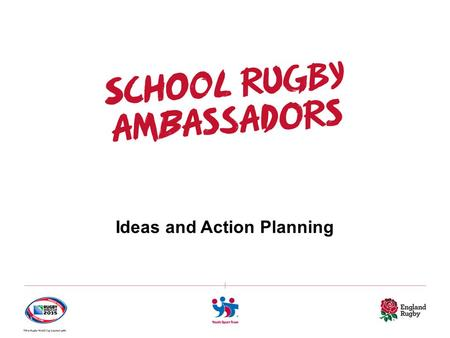 Ideas and Action Planning. (Insert school name) (Insert name of School Rugby Ambassadors)