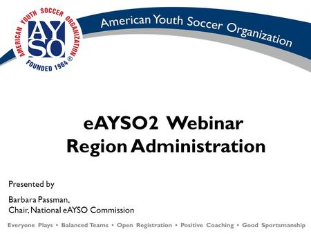 EAYSO2 Webinar Region Administration Presented by Barbara Passman, Chair, National eAYSO Commission.