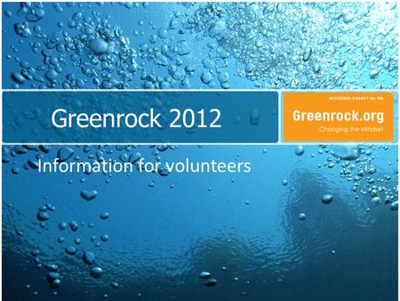 Greenrock 2012 Information for volunteers. Changing the Mindset: Changing the way we all make decisions so that we live more sustainably for the benefit.