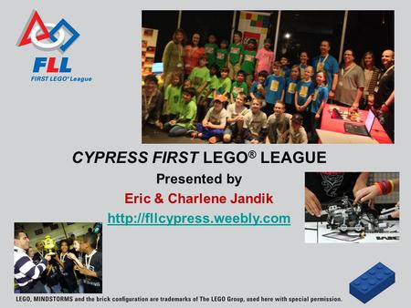 CYPRESS FIRST LEGO ® LEAGUE Presented by Eric & Charlene Jandik