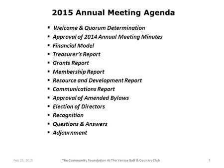 2015 Annual Meeting Agenda  Welcome & Quorum Determination  Approval of 2014 Annual Meeting Minutes  Financial Model  Treasurer's Report  Grants Report.
