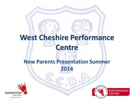 West Cheshire Performance Centre New Parents Presentation Summer 2014.