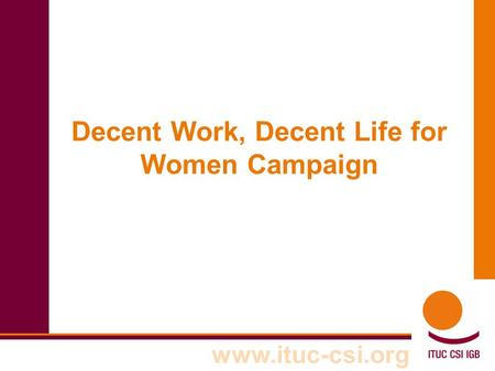 Www.ituc-csi.org Decent Work, Decent Life for Women Campaign.