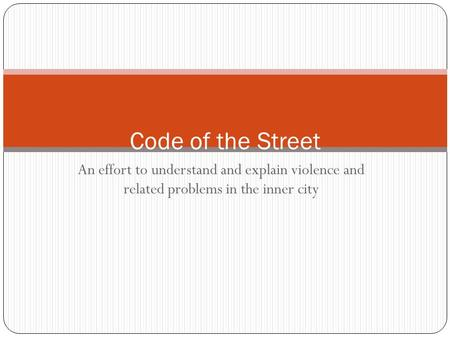An effort to understand and explain violence and related problems in the inner city Code of the Street.