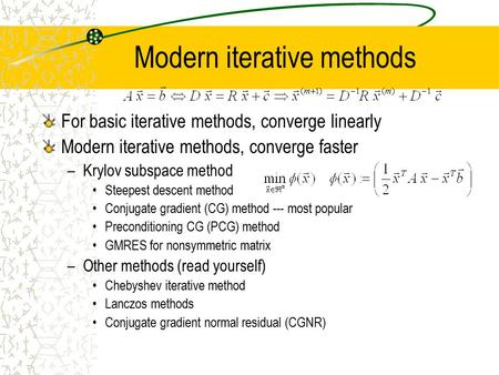 Modern iterative methods For basic iterative methods, converge linearly Modern iterative methods, converge faster –Krylov subspace method Steepest descent.