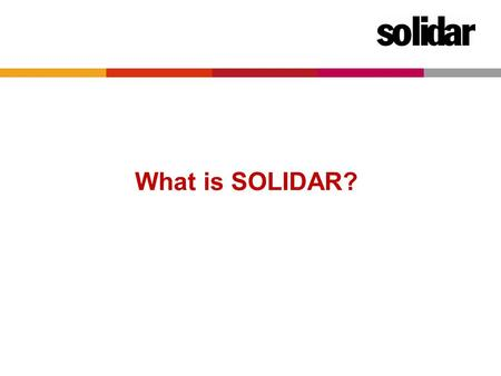What is SOLIDAR?. Who are we  European network of 60 national NGOs.
