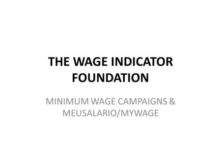 THE WAGE INDICATOR FOUNDATION MINIMUM WAGE CAMPAIGNS & MEUSALARIO/MYWAGE.