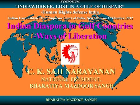 "SYMPOSIUM ""INDIAWORKER, LOST <strong>IN</strong> A GULF OF DESPAIR"" - Human Rights defense India Indian Law Institute, Opp. Supreme Court of India, New Delhi on 13 October,"