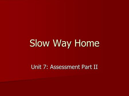 Slow Way Home Unit 7: Assessment Part II. Review of Lesson I Chapters 13-20 Chapters 13-20 What does it mean to read as a writer, and how can doing so.