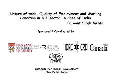 Nature of work, Quality of Employment and Working Condition in ICT sector: A Case of India Balwant Singh Mehta Sponsored & Coordinated By Institute For.