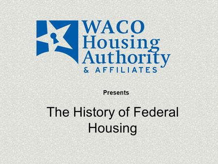 The History of Federal Housing Presents. Federally sponsored and subsidized housing evolved due to the growing slums in America and need for employment.