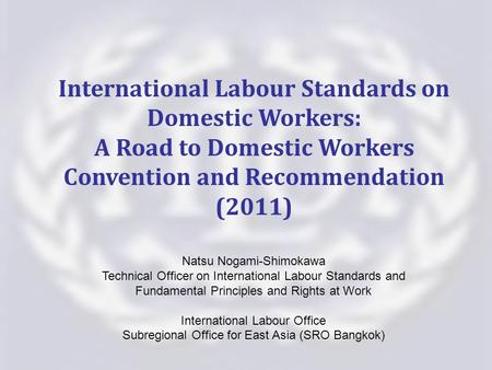 Natsu Nogami-Shimokawa Technical Officer on International Labour Standards and Fundamental Principles and Rights at Work International Labour Office Subregional.
