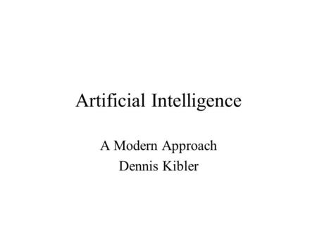 Artificial Intelligence A Modern Approach Dennis Kibler.