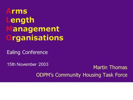 Ealing Conference 15th November 2003 Martin Thomas ODPM's Community Housing Task Force.