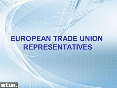 EUROPEAN TRADE UNION REPRESENTATIVES. I.- LIST OF EUROPEAN BODIES AND INSTITUTIONS WITH TRADE UNION PARTICIPATION II.- TRAINING NEEDS III.- LEARNING PATHWAYS.