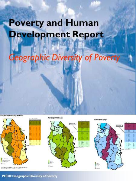 PHDR: Geographic Diversity of Poverty Professor Amani, ESRF Poverty and Human Development Report Geographic Diversity of Poverty.