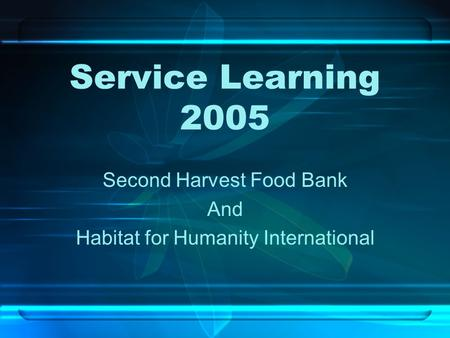 Service Learning 2005 Second Harvest Food Bank And Habitat for Humanity International.