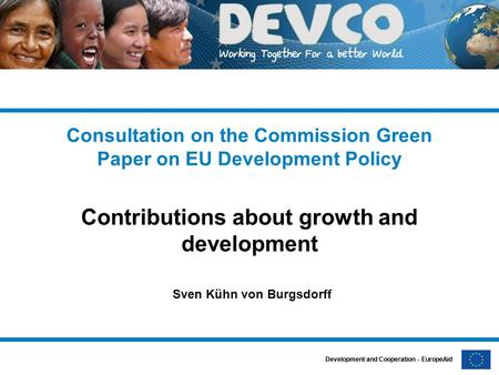 Development and Cooperation - EuropeAid Consultation on the Commission Green Paper on EU Development Policy Contributions about growth and development.