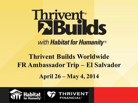 Thrivent Builds Worldwide FR Ambassador Trip – El Salvador April 26 – May 4, 2014.