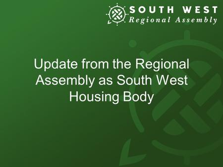 Update from the Regional Assembly as South West Housing Body.