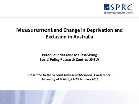 Measurement and Change in Deprivation and Exclusion in Australia Peter Saunders and Melissa Wong Social Policy Research Centre, UNSW Presented to the Second.