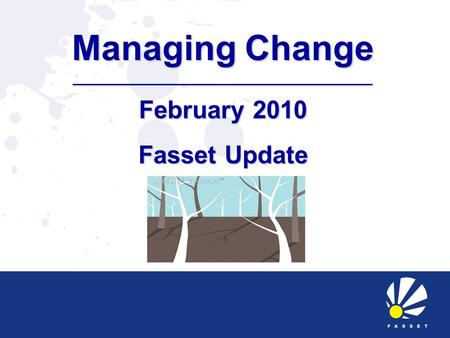 Managing Change February 2010 Fasset Update. Scarce Skills Trainees to qualify as accountants and auditors Bookkeepers and accounting technicians Financial.