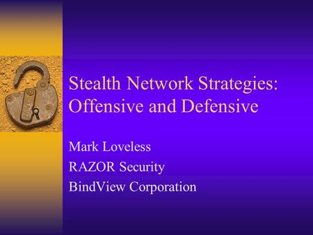 Stealth Network Strategies: Offensive and Defensive Mark Loveless RAZOR Security BindView Corporation.