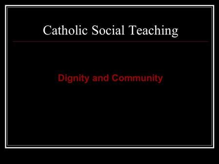 Catholic Social Teaching Dignity and Community. Biblical themes of justice  God is active in human history  Creation  Covenant relationship  Community.