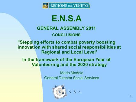 "1 E.N.S.A GENERAL ASSEMBLY 2011 CONCLUSIONS ""Stepping efforts to combat poverty boosting innovation with shared social responsibilities at Regional and."