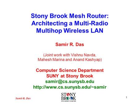 Stony Brook Mesh Router: Architecting a Multi-Radio Multihop Wireless LAN Samir R. Das (Joint work with Vishnu Navda, Mahesh Marina and Anand Kashyap)