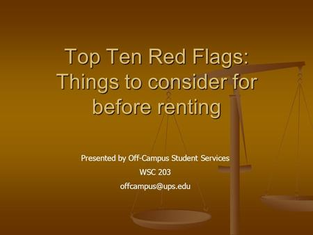 Top Ten Red Flags: Things to consider for before renting Presented by Off-Campus Student Services WSC 203