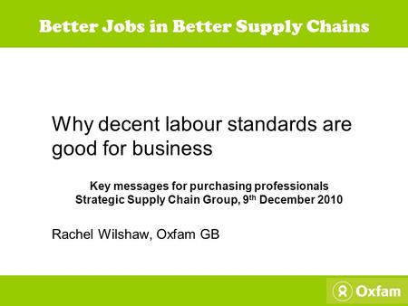 Better Jobs in Better Supply Chains Why decent labour standards are good for business Key messages for purchasing professionals Strategic Supply Chain.