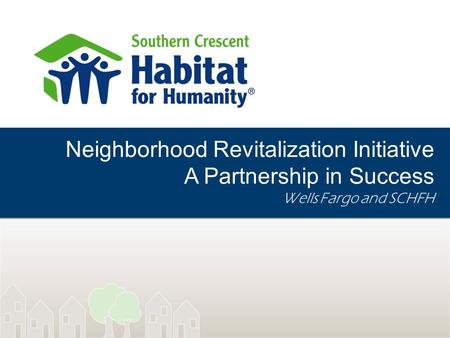 Neighborhood Revitalization Initiative A Partnership in Success Wells Fargo and SCHFH.
