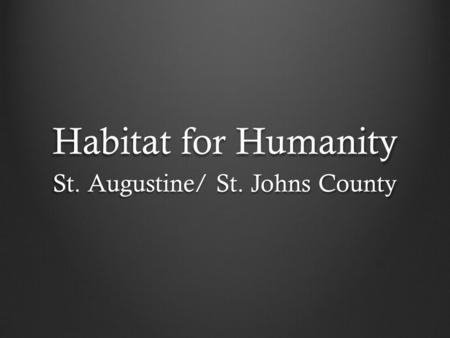 Habitat for Humanity St. Augustine/ St. Johns County.