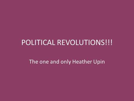 POLITICAL REVOLUTIONS!!! The one and only Heather Upin.