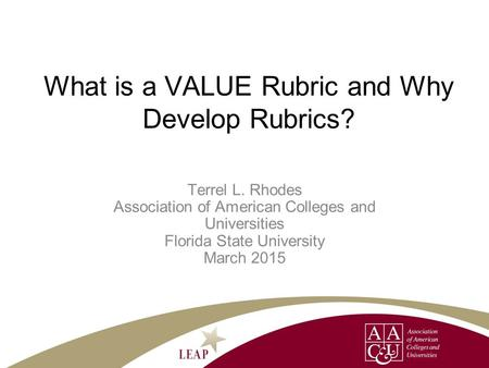 What is a VALUE Rubric and Why Develop Rubrics? Terrel L. Rhodes Association of American Colleges and Universities Florida State University March 2015.