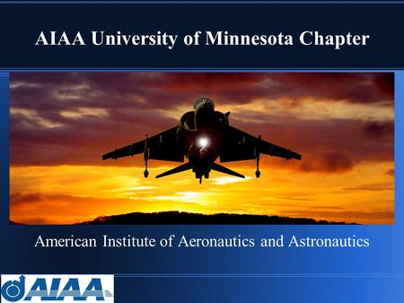 AIAA University of Minnesota Chapter American Institute of Aeronautics and Astronautics.