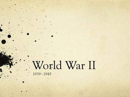 World War II 1939 - 1945.