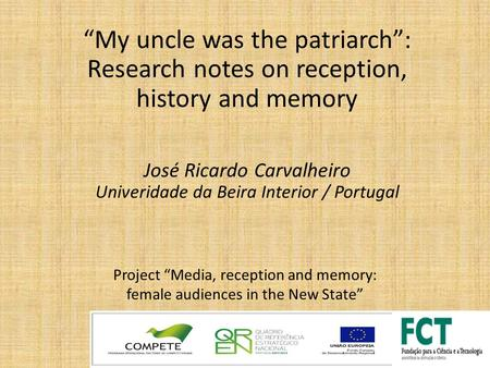 "Project ""Media, reception and memory: female audiences in the New State"" ""My uncle was the patriarch"": Research notes on reception, history and memory."