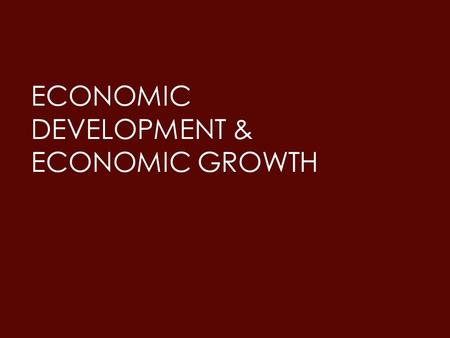 Economic Development & Economic Growth
